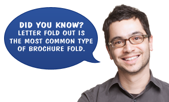 Did you know? Letter fold out is the most common type of brochure fold.
